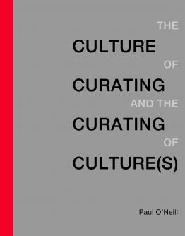 Paul O'Neill: Curated Cultures and the Curator-as-Artist